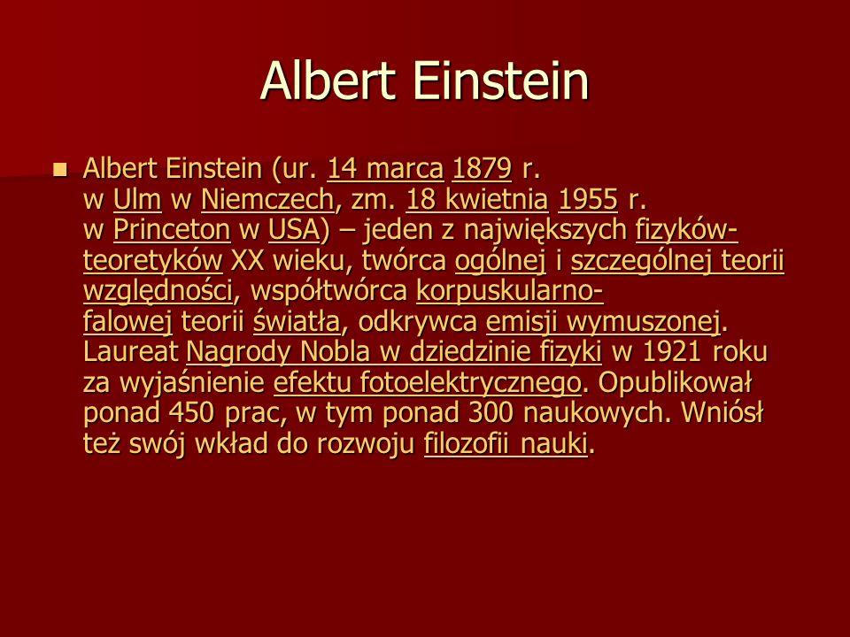 Albert Einstein (ur. 14 marca 1879 r. w Ulm w Niemczech, zm.