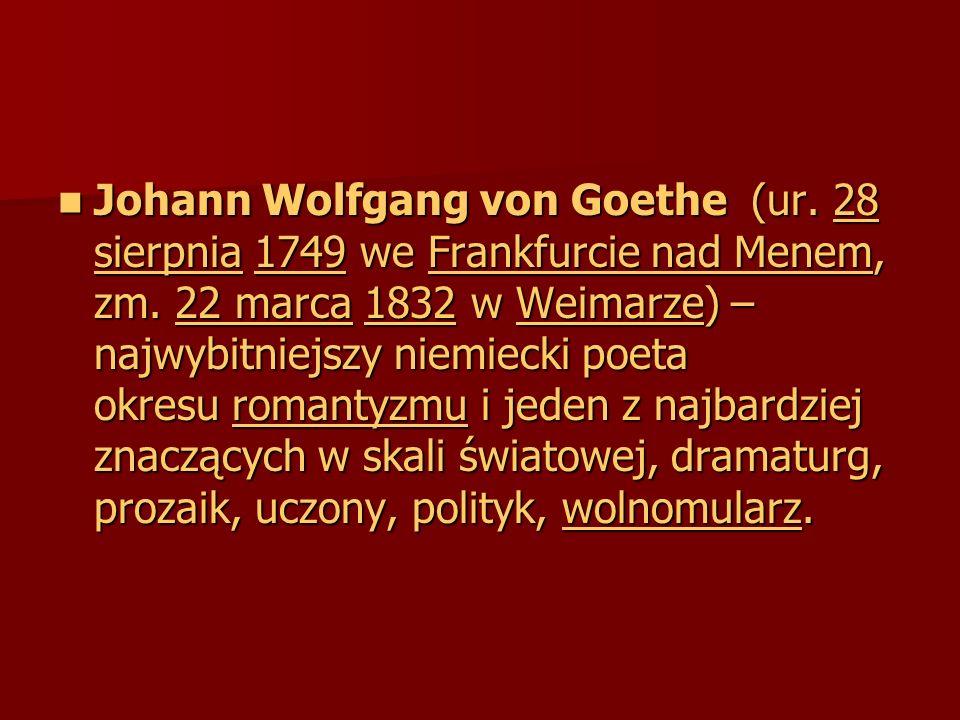 Johann Wolfgang von Goethe (ur. 28 sierpnia 1749 we Frankfurcie nad Menem, zm.