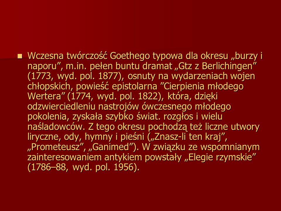 Wczesna twórczość Goethego typowa dla okresu burzy i naporu, m.in. pełen buntu dramat Gtz z Berlichingen (1773, wyd. pol. 1877), osnuty na wydarzeniac