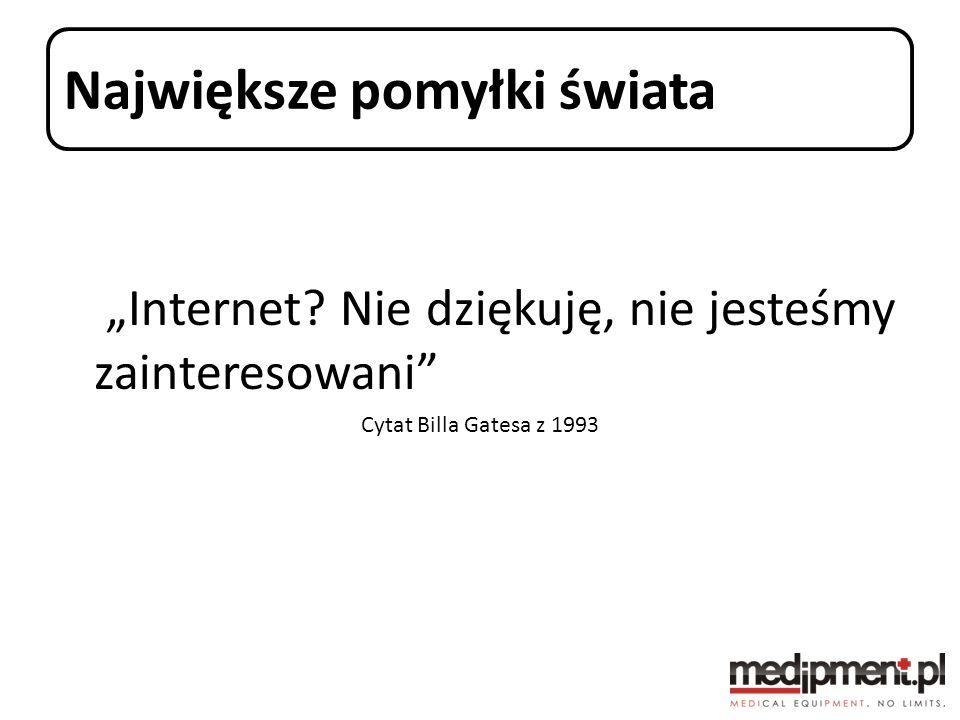 Największe pomyłki świata Internet? Nie dziękuję, nie jesteśmy zainteresowani Cytat Billa Gatesa z 1993