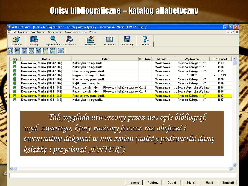 Opisy bibliograficzne Zrobiony przez nas opis można wyszukać i w razie potrzeby zmodyfikować klikając na OPRACOWANIE, następnie na OPISY i odnajdując