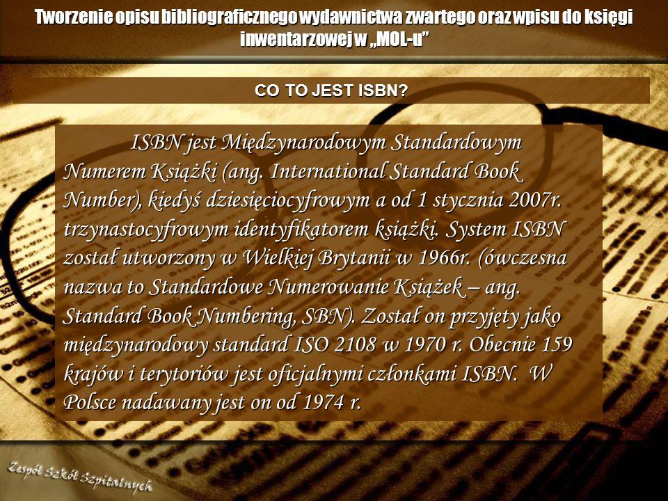 Tworzenie opisu bibliograficznego wydawnictwa zwartego oraz wpisu do księgi inwentarzowej w MOL-u ISBN jest Międzynarodowym Standardowym Numerem Książki (ang.