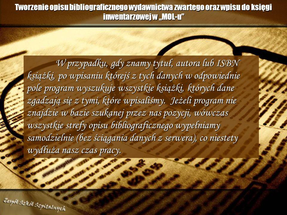 Tworzenie opisu bibliograficznego wydawnictwa zwartego oraz wpisu do księgi inwentarzowej w MOL-u ISBN jest Międzynarodowym Standardowym Numerem Książ