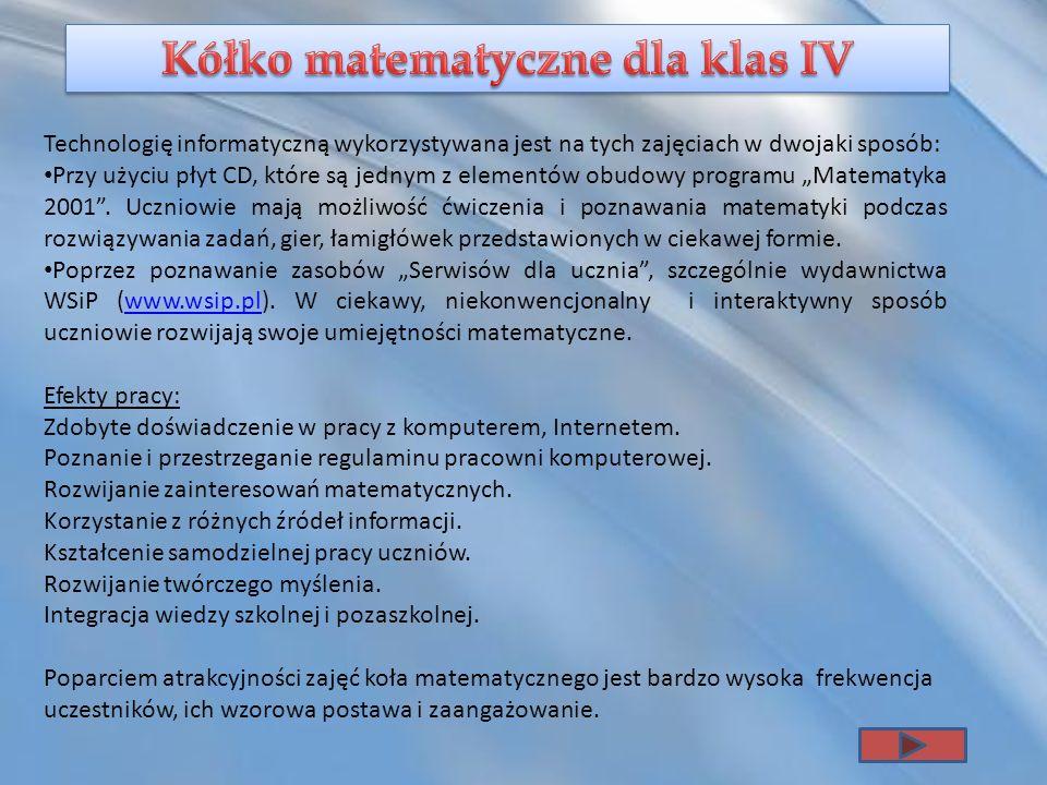 Technologię informatyczną wykorzystywana jest na tych zajęciach w dwojaki sposób: Przy użyciu płyt CD, które są jednym z elementów obudowy programu Ma