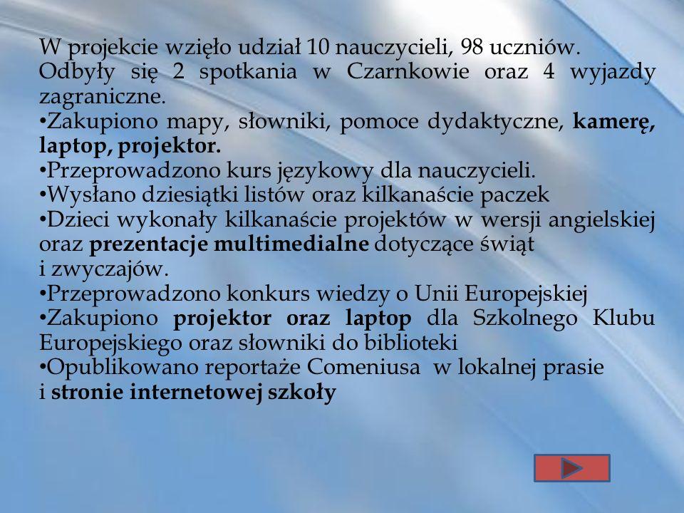 W projekcie wzięło udział 10 nauczycieli, 98 uczniów. Odbyły się 2 spotkania w Czarnkowie oraz 4 wyjazdy zagraniczne. Zakupiono mapy, słowniki, pomoce