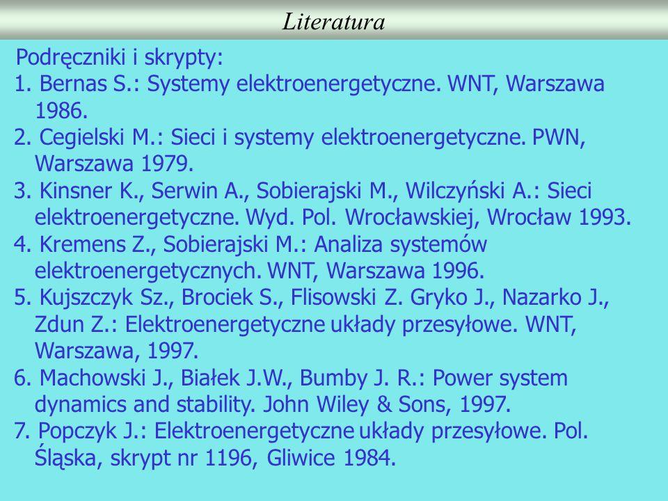 Literatura Podręczniki i skrypty: 1. Bernas S.: Systemy elektroenergetyczne. WNT, Warszawa 1986. 2. Cegielski M.: Sieci i systemy elektroenergetyczne.