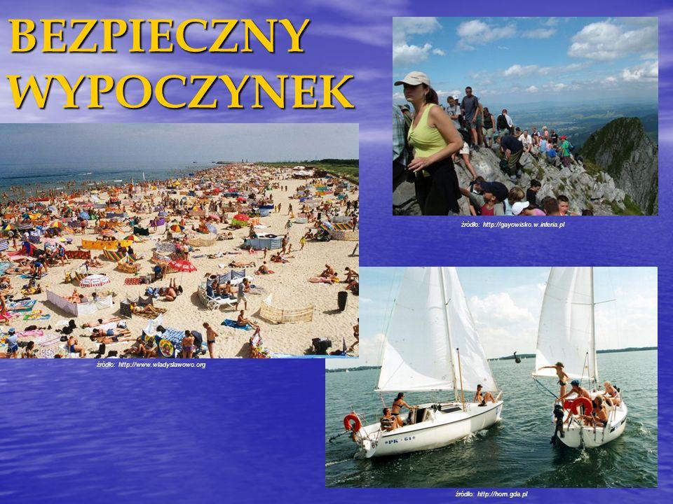 BEZPIECZNY WYPOCZYNEK źródło: http://www.wladyslawowo.org źródło: http://gayowisko.w.interia.pl źródło: http://horn.gda.pl