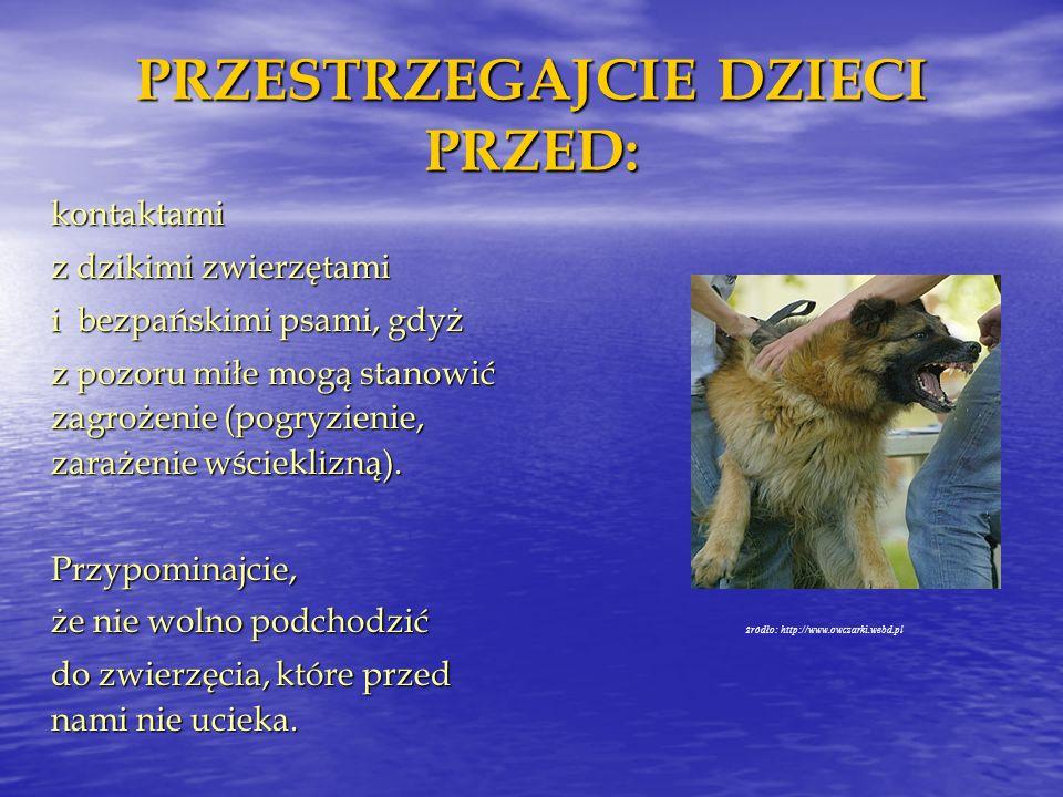 PRZESTRZEGAJCIE DZIECI PRZED: kontaktami z dzikimi zwierzętami i bezpańskimi psami, gdyż z pozoru miłe mogą stanowić zagrożenie (pogryzienie, zarażeni