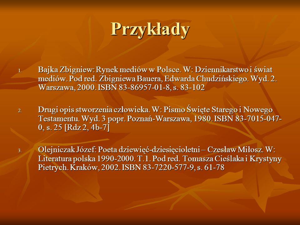 Przykłady 1. Bajka Zbigniew: Rynek mediów w Polsce. W: Dziennikarstwo i świat mediów. Pod red. Zbigniewa Bauera, Edwarda Chudzińskiego. Wyd. 2. Warsza