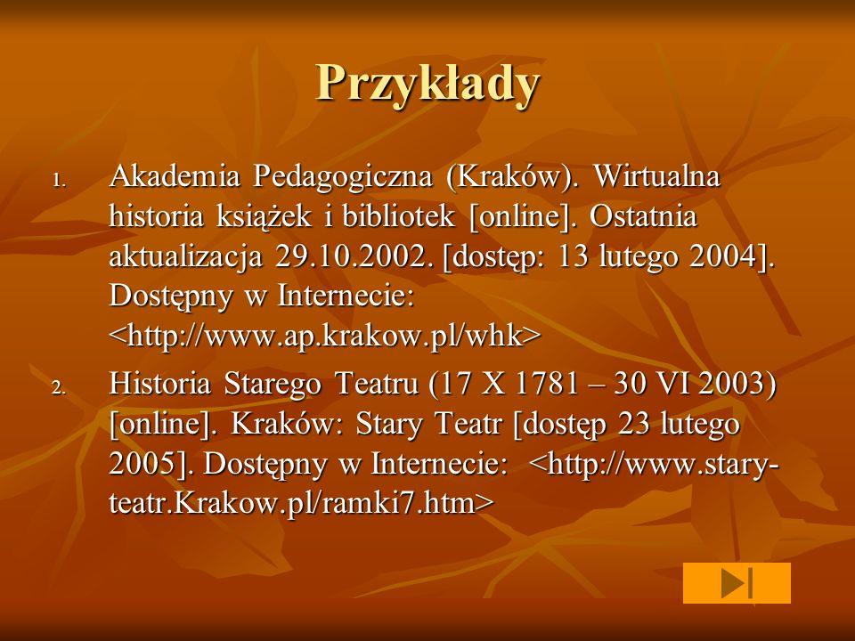 Przykłady 1. Akademia Pedagogiczna (Kraków). Wirtualna historia książek i bibliotek [online]. Ostatnia aktualizacja 29.10.2002. [dostęp: 13 lutego 200