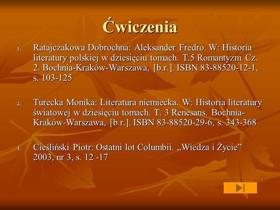 Ćwiczenia 1. Ratajczakowa Dobrochna: Aleksander Fredro. W: Historia literatury polskiej w dziesięciu tomach. T.5 Romantyzm Cz. 2. Bochnia-Kraków-Warsz