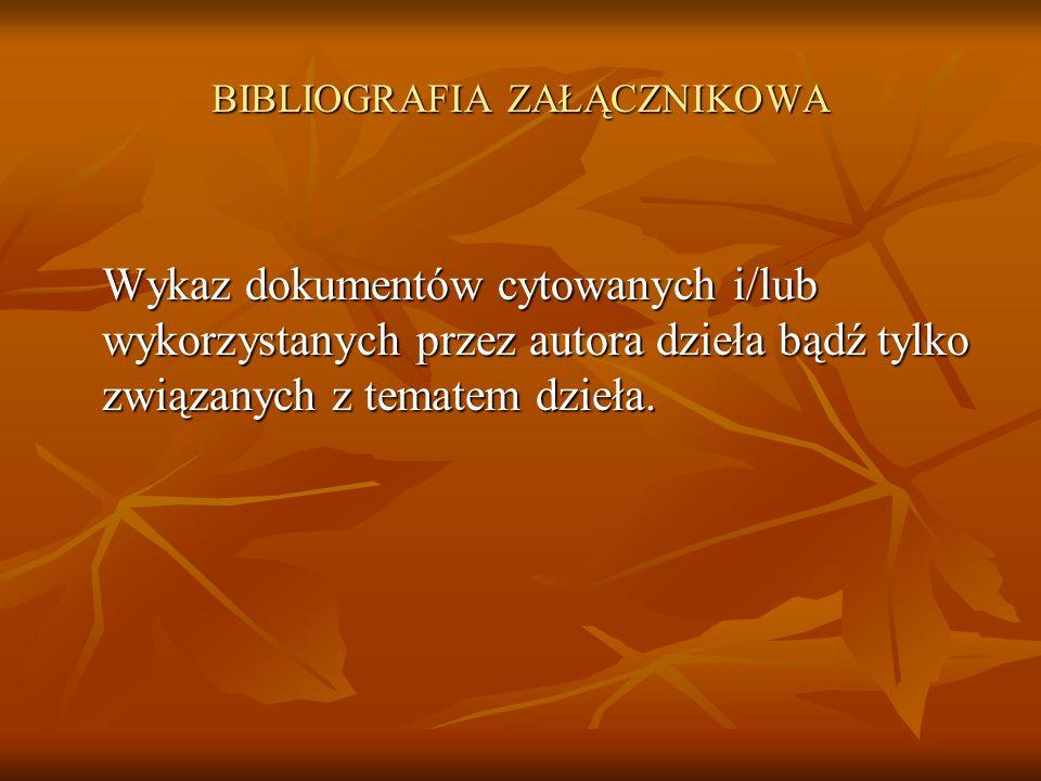 BIBLIOGRAFIA ZAŁĄCZNIKOWA Wykaz dokumentów cytowanych i/lub wykorzystanych przez autora dzieła bądź tylko związanych z tematem dzieła.
