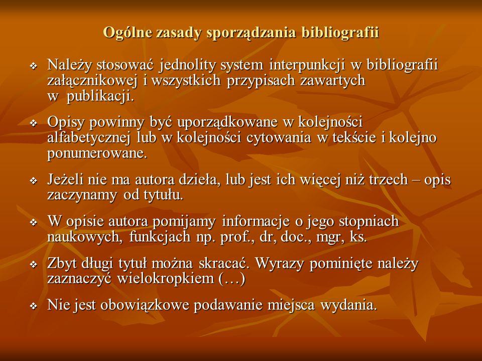 Ogólne zasady sporządzania bibliografii Należy stosować jednolity system interpunkcji w bibliografii załącznikowej i wszystkich przypisach zawartych w