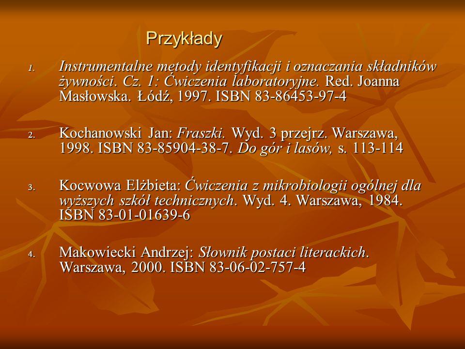 1. Instrumentalne metody identyfikacji i oznaczania składników żywności. Cz. 1: Ćwiczenia laboratoryjne. Red. Joanna Masłowska. Łódź, 1997. ISBN 83-86