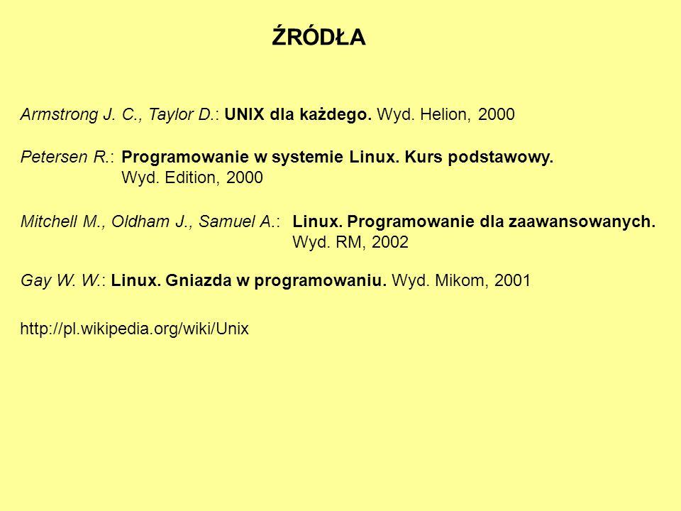 http://pl.wikipedia.org/wiki/Unix ŹRÓDŁA Armstrong J. C., Taylor D.: UNIX dla każdego. Wyd. Helion, 2000 Petersen R.:Programowanie w systemie Linux. K
