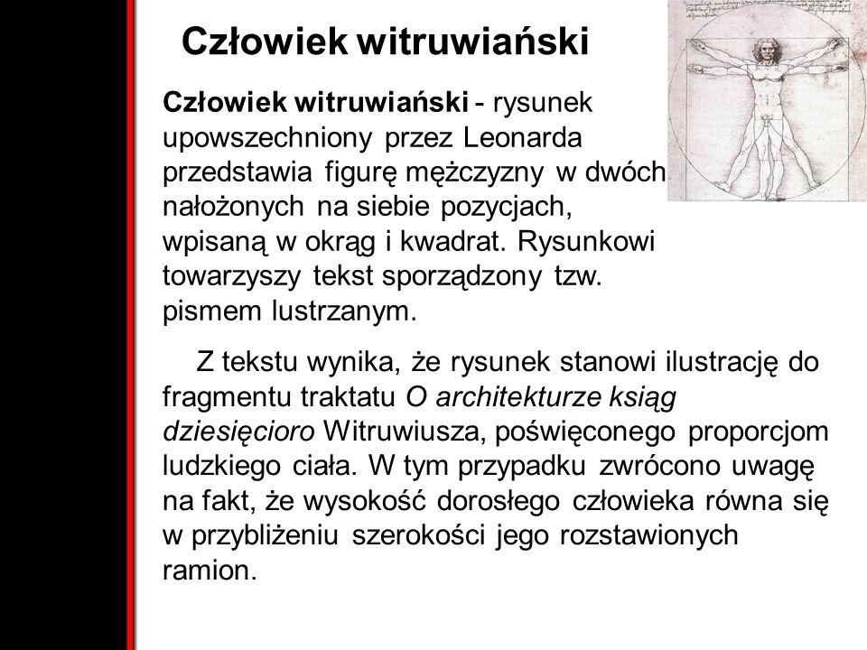 Człowiek witruwiański Z tekstu wynika, że rysunek stanowi ilustrację do fragmentu traktatu O architekturze ksiąg dziesięcioro Witruwiusza, poświęconego proporcjom ludzkiego ciała.