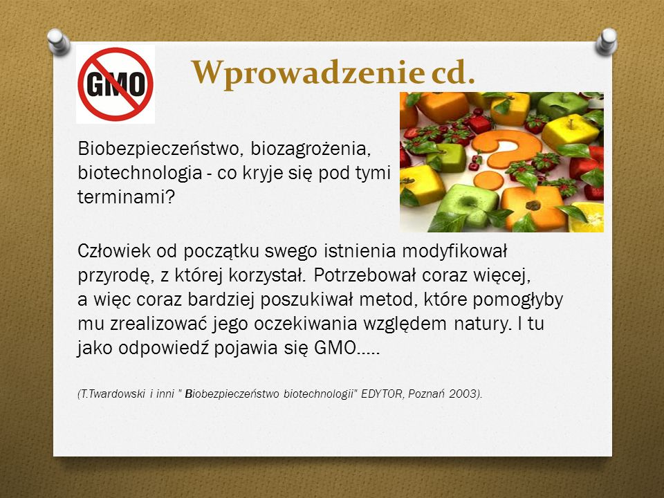 Wprowadzenie cd. Biobezpieczeństwo, biozagrożenia, biotechnologia - co kryje się pod tymi terminami? Człowiek od początku swego istnienia modyfikował