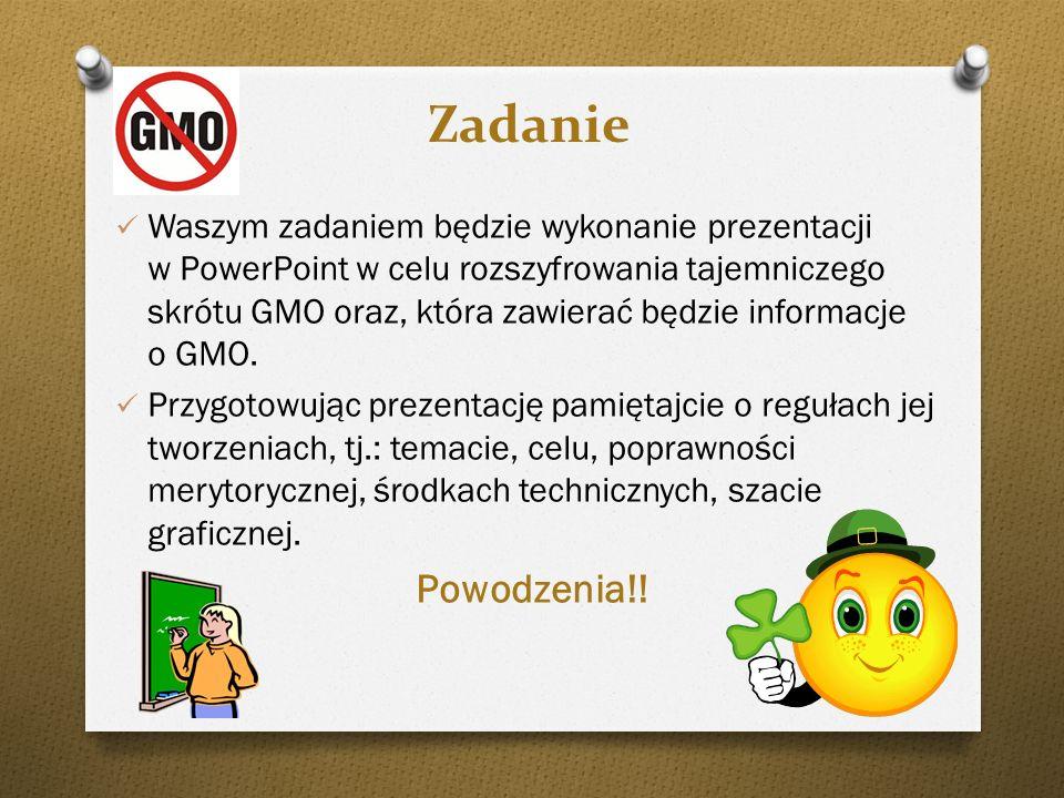 Zadanie Waszym zadaniem będzie wykonanie prezentacji w PowerPoint w celu rozszyfrowania tajemniczego skrótu GMO oraz, która zawierać będzie informacje