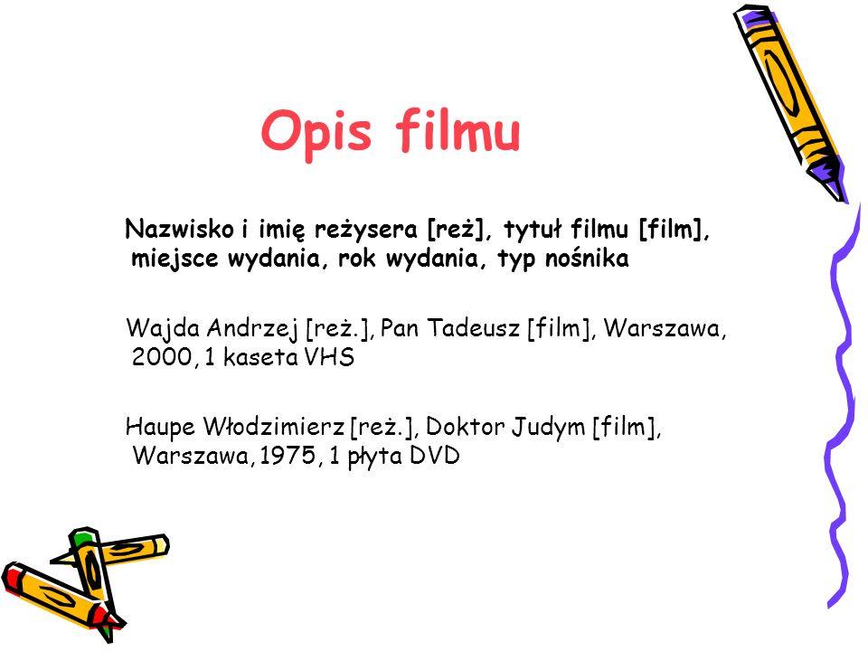 Opis filmu Nazwisko i imię reżysera [reż], tytuł filmu [film], miejsce wydania, rok wydania, typ nośnika Wajda Andrzej [reż.], Pan Tadeusz [film], War
