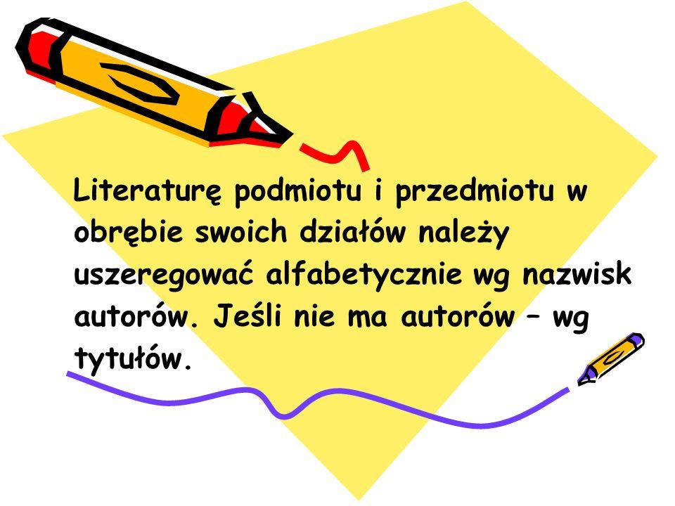Literaturę podmiotu i przedmiotu w obrębie swoich działów należy uszeregować alfabetycznie wg nazwisk autorów. Jeśli nie ma autorów – wg tytułów.