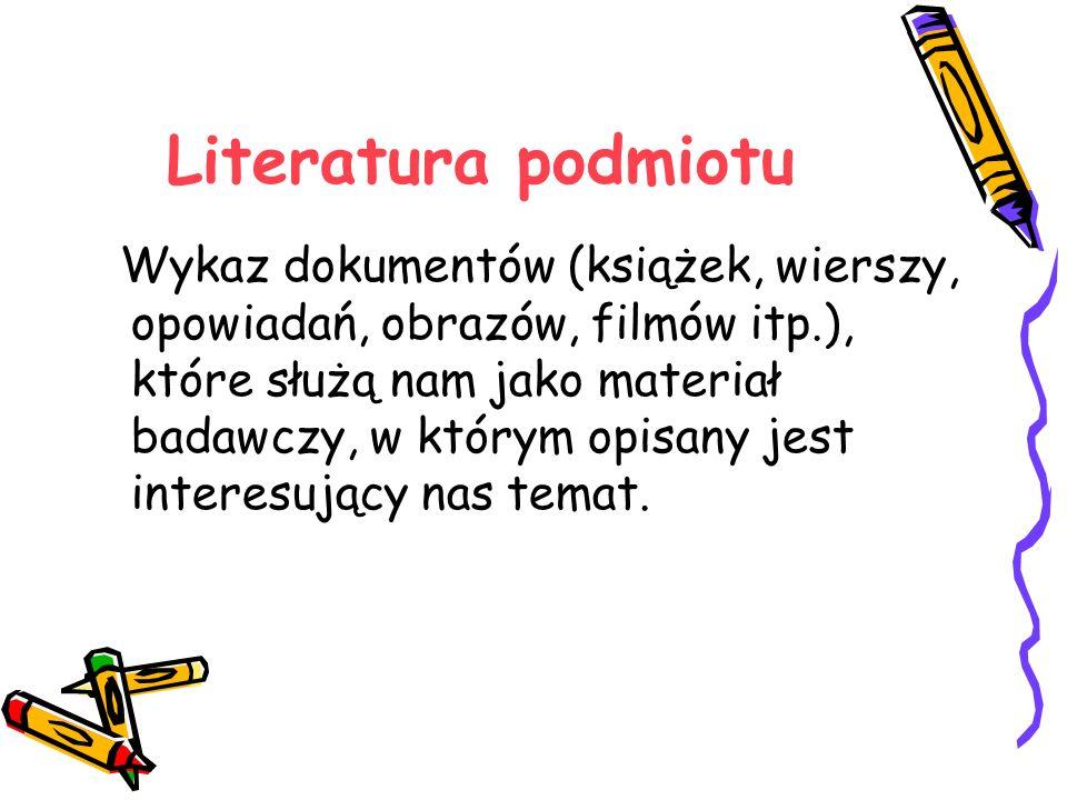 Literatura podmiotu Wykaz dokumentów (książek, wierszy, opowiadań, obrazów, filmów itp.), które służą nam jako materiał badawczy, w którym opisany jes
