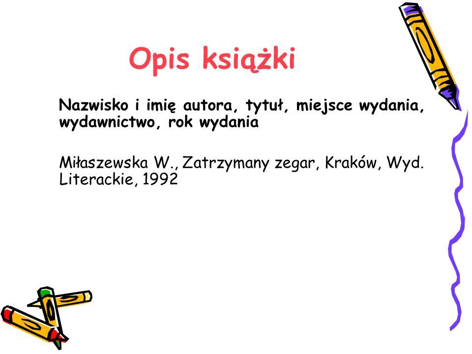 Opis książki Nazwisko i imię autora, tytuł, miejsce wydania, wydawnictwo, rok wydania Miłaszewska W., Zatrzymany zegar, Kraków, Wyd. Literackie, 1992