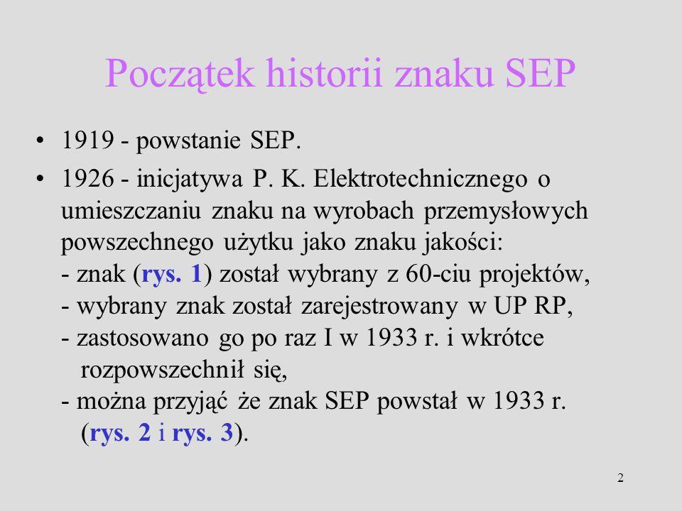 2 Początek historii znaku SEP 1919 - powstanie SEP. 1926 - inicjatywa P. K. Elektrotechnicznego o umieszczaniu znaku na wyrobach przemysłowych powszec