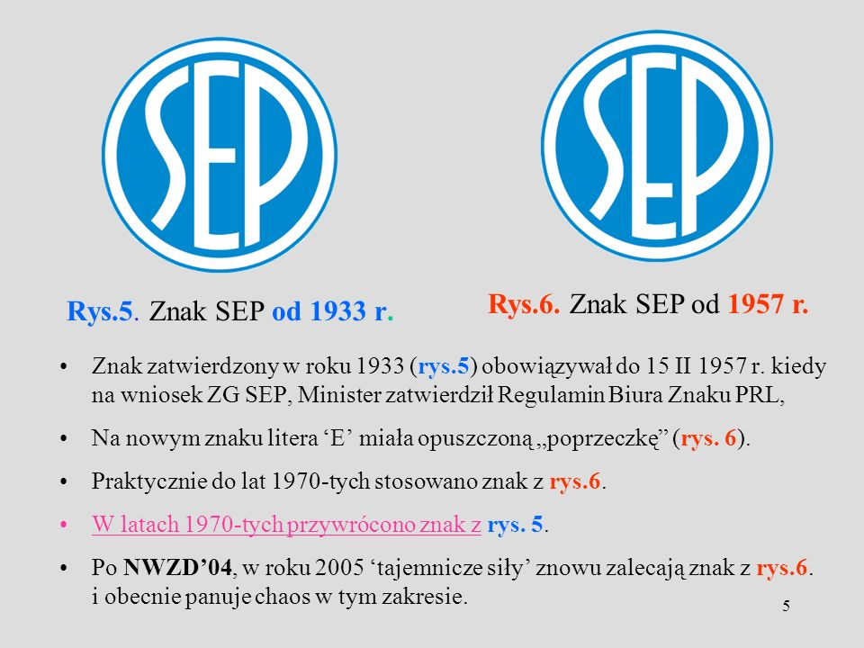 5 Znak zatwierdzony w roku 1933 (rys.5) obowiązywał do 15 II 1957 r. kiedy na wniosek ZG SEP, Minister zatwierdził Regulamin Biura Znaku PRL, Na nowym