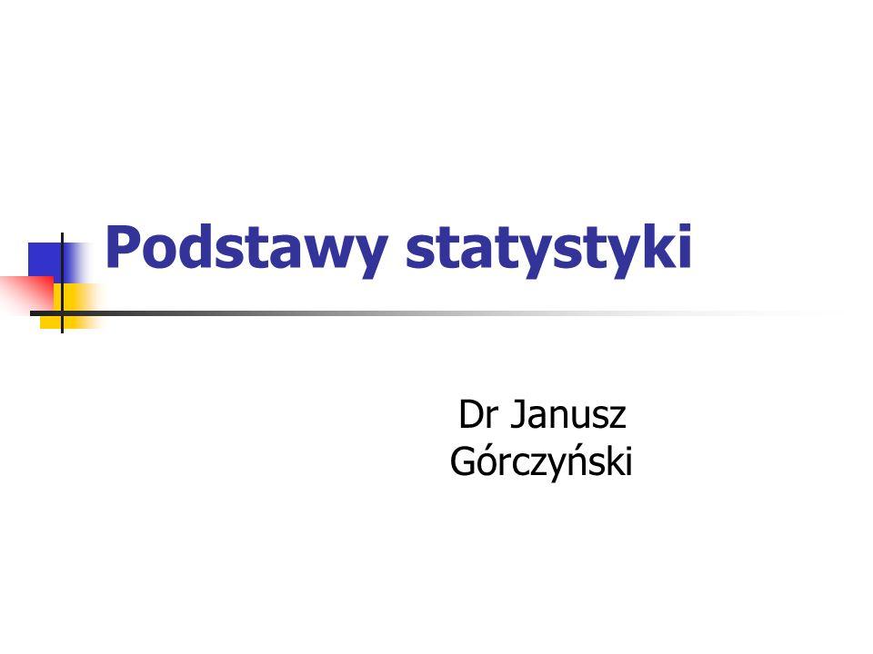 Podstawy statystyki Dr Janusz Górczyński