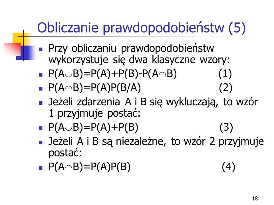 18 Obliczanie prawdopodobieństw (5) Przy obliczaniu prawdopodobieństw wykorzystuje się dwa klasyczne wzory: P(A B)=P(A)+P(B)-P(A B) (1) P(A B)=P(A)P(B