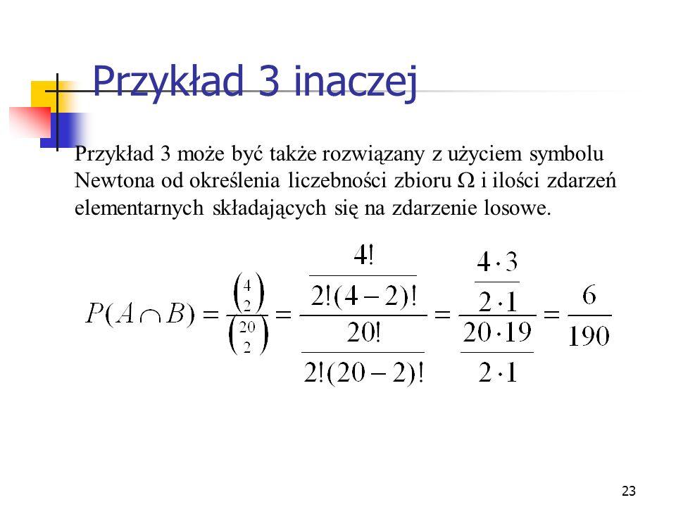 23 Przykład 3 inaczej Przykład 3 może być także rozwiązany z użyciem symbolu Newtona od określenia liczebności zbioru i ilości zdarzeń elementarnych s