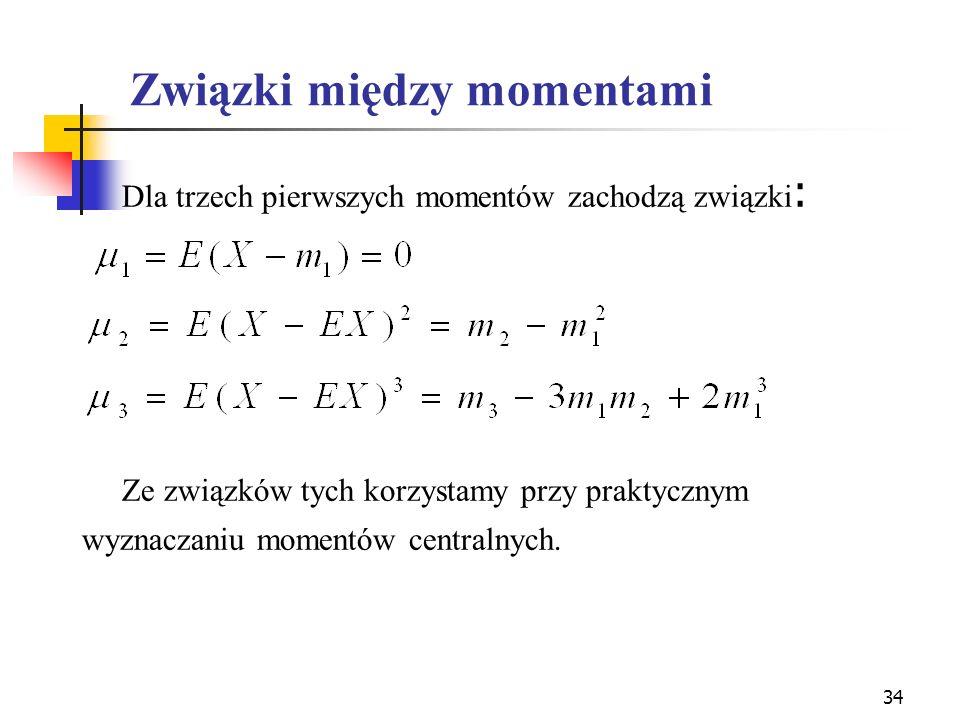34 Związki między momentami Dla trzech pierwszych momentów zachodzą związki : Ze związków tych korzystamy przy praktycznym wyznaczaniu momentów centra