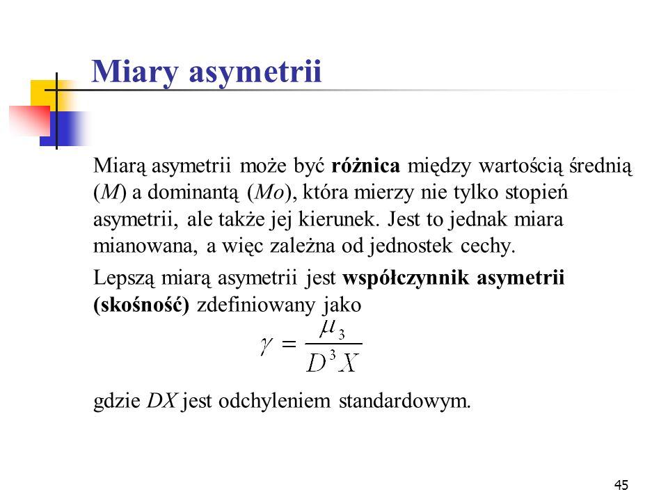 45 Miary asymetrii Miarą asymetrii może być różnica między wartością średnią (M) a dominantą (Mo), która mierzy nie tylko stopień asymetrii, ale także