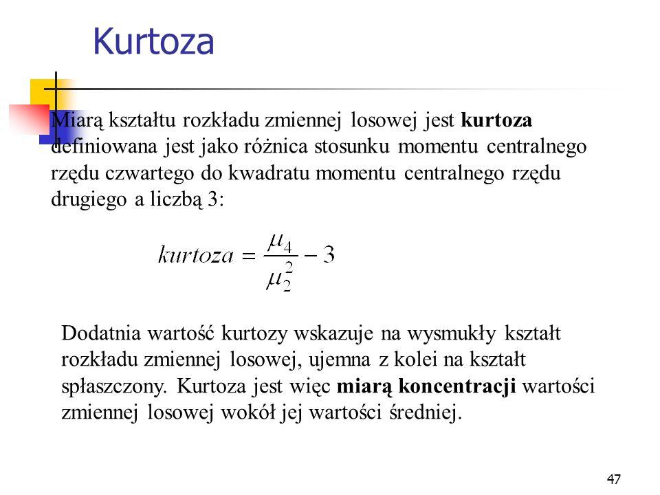 47 Kurtoza Miarą kształtu rozkładu zmiennej losowej jest kurtoza definiowana jest jako różnica stosunku momentu centralnego rzędu czwartego do kwadrat