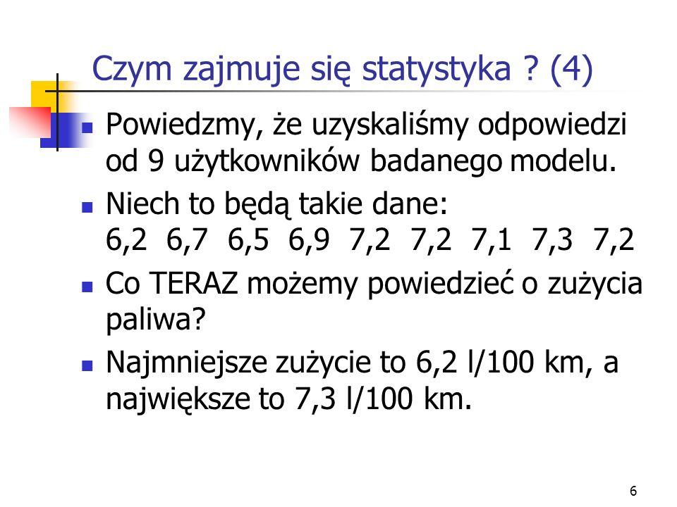 6 Czym zajmuje się statystyka ? (4) Powiedzmy, że uzyskaliśmy odpowiedzi od 9 użytkowników badanego modelu. Niech to będą takie dane: 6,2 6,7 6,5 6,9