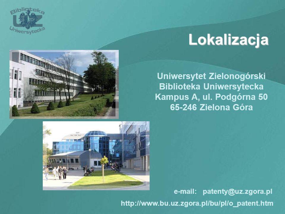 Lokalizacja Uniwersytet Zielonogórski Biblioteka Uniwersytecka Kampus A, ul. Podgórna 50 65-246 Zielona Góra http://www.bu.uz.zgora.pl/bu/pl/o_patent.