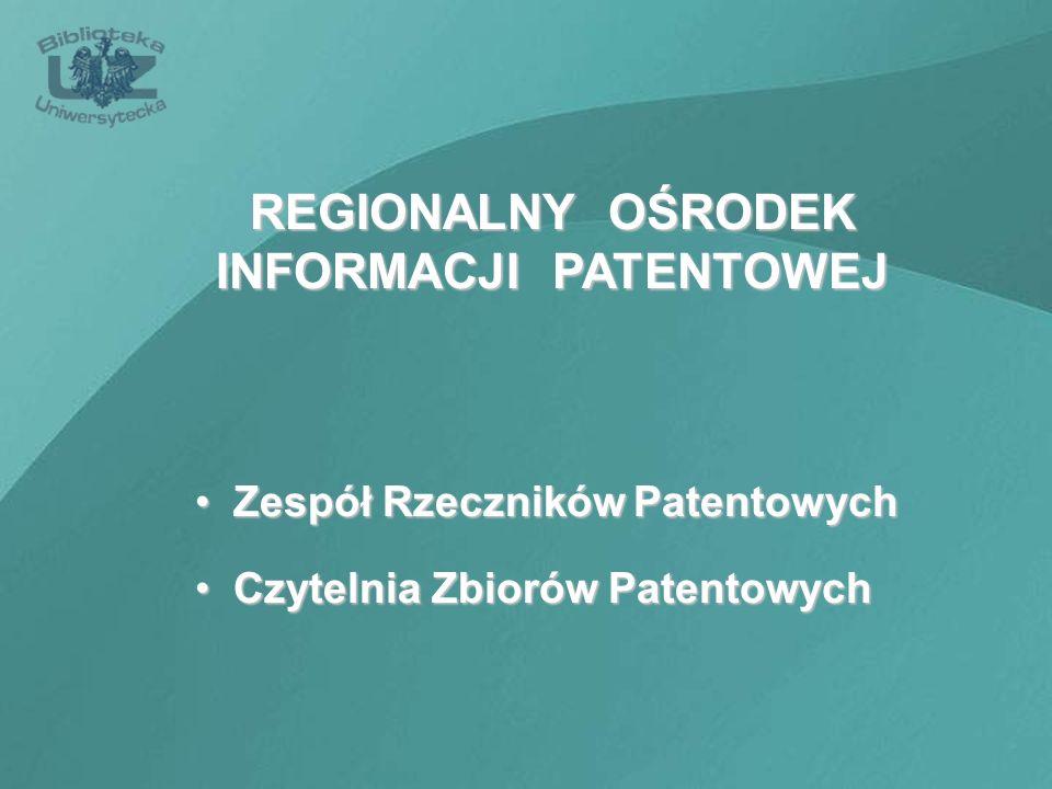 Zespół Rzeczników Patentowych Zespół Rzeczników Patentowych Czytelnia Zbiorów Patentowych Czytelnia Zbiorów Patentowych REGIONALNY OŚRODEK INFORMACJI
