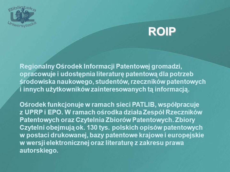 ROIP Regionalny Ośrodek Informacji Patentowej gromadzi, opracowuje i udostępnia literaturę patentową dla potrzeb środowiska naukowego, studentów, rzec