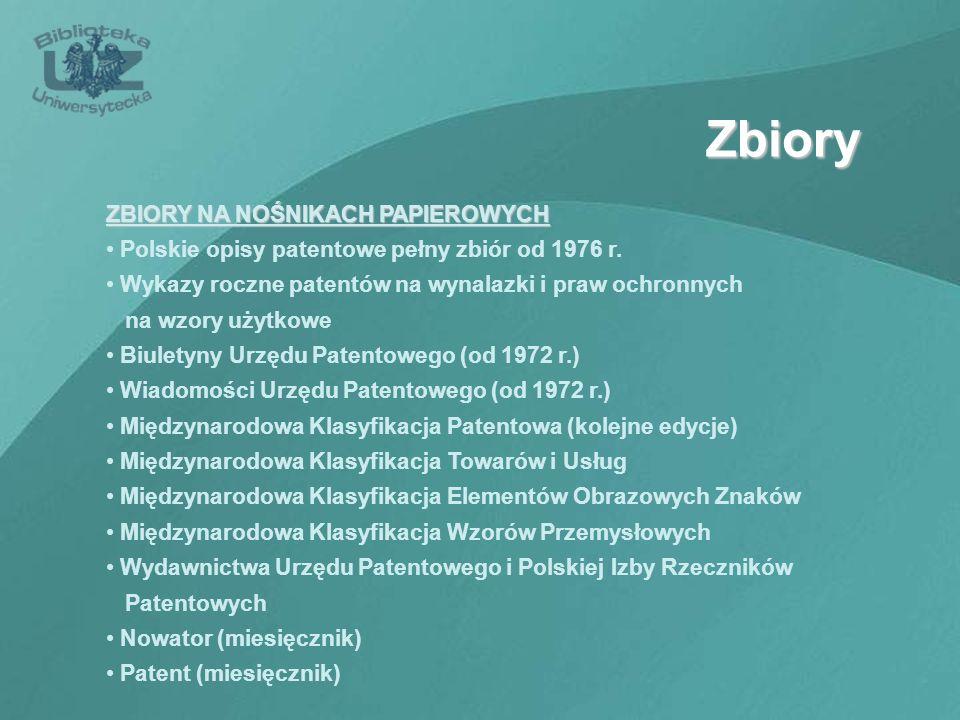 Zbiory ZBIORY NA NOŚNIKACH PAPIEROWYCH Polskie opisy patentowe pełny zbiór od 1976 r. Wykazy roczne patentów na wynalazki i praw ochronnych na wzory u
