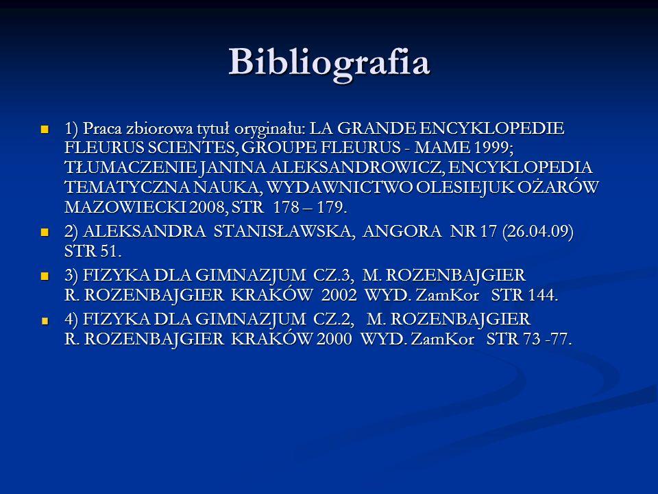 Bibliografia 1) Praca zbiorowa tytuł oryginału: LA GRANDE ENCYKLOPEDIE FLEURUS SCIENTES, GROUPE FLEURUS - MAME 1999; TŁUMACZENIE JANINA ALEKSANDROWICZ