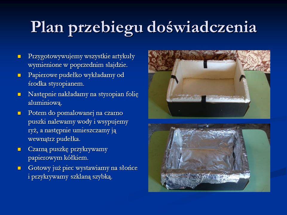 Plan przebiegu doświadczenia Przygotowywujemy wszystkie artykuły wymienione w poprzednim slajdzie. Przygotowywujemy wszystkie artykuły wymienione w po