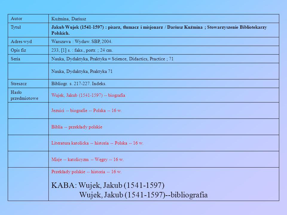 Autor Kuźmina, Dariusz Tytuł Jakub Wujek (1541-1597) : pisarz, tłumacz i misjonarz / Dariusz Kuźmina ; Stowarzyszenie Bibliotekarzy Polskich. Adres wy