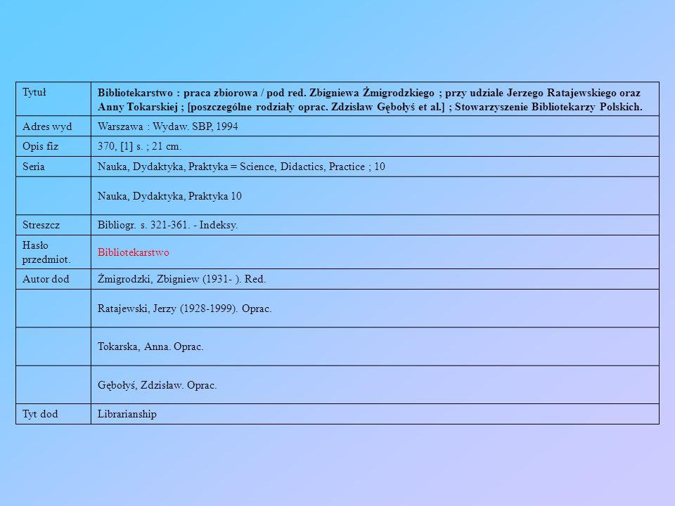 Tytuł Bibliotekarstwo : praca zbiorowa / pod red. Zbigniewa Żmigrodzkiego ; przy udziale Jerzego Ratajewskiego oraz Anny Tokarskiej ; [poszczególne ro