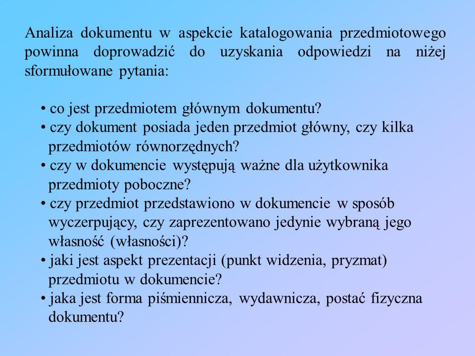 Analiza dokumentu w aspekcie katalogowania przedmiotowego powinna doprowadzić do uzyskania odpowiedzi na niżej sformułowane pytania: co jest przedmiot