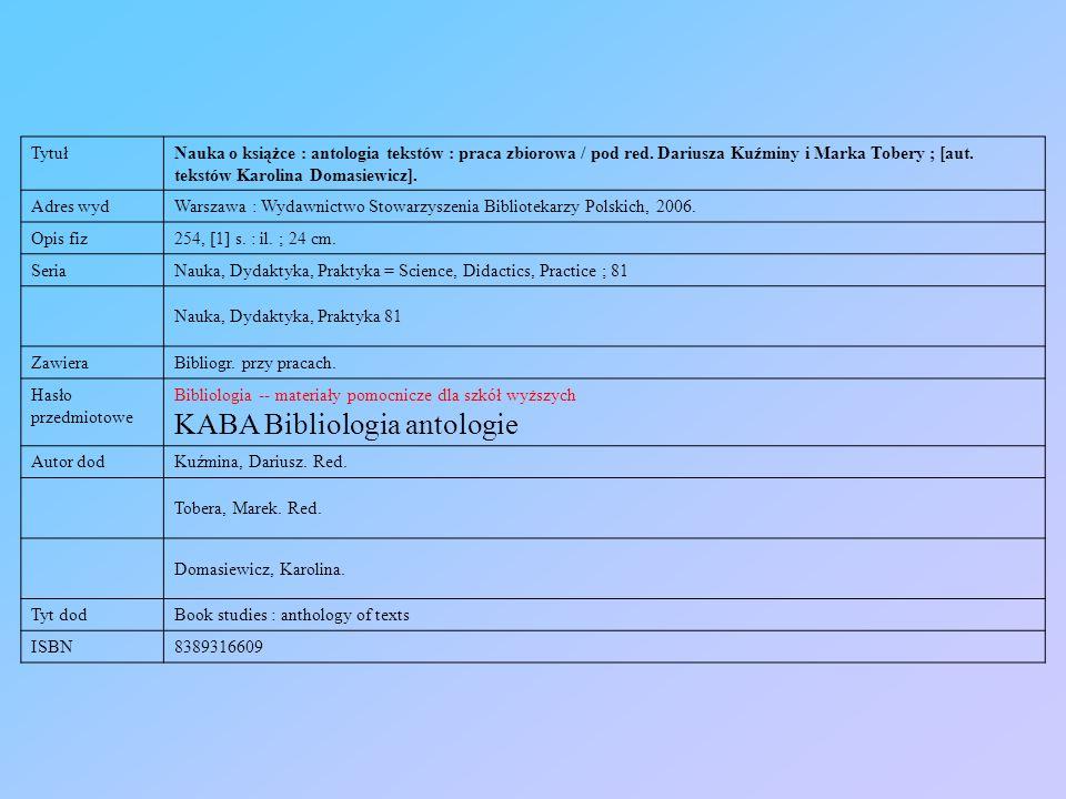 Tytuł Nauka o książce : antologia tekstów : praca zbiorowa / pod red. Dariusza Kuźminy i Marka Tobery ; [aut. tekstów Karolina Domasiewicz]. Adres wyd