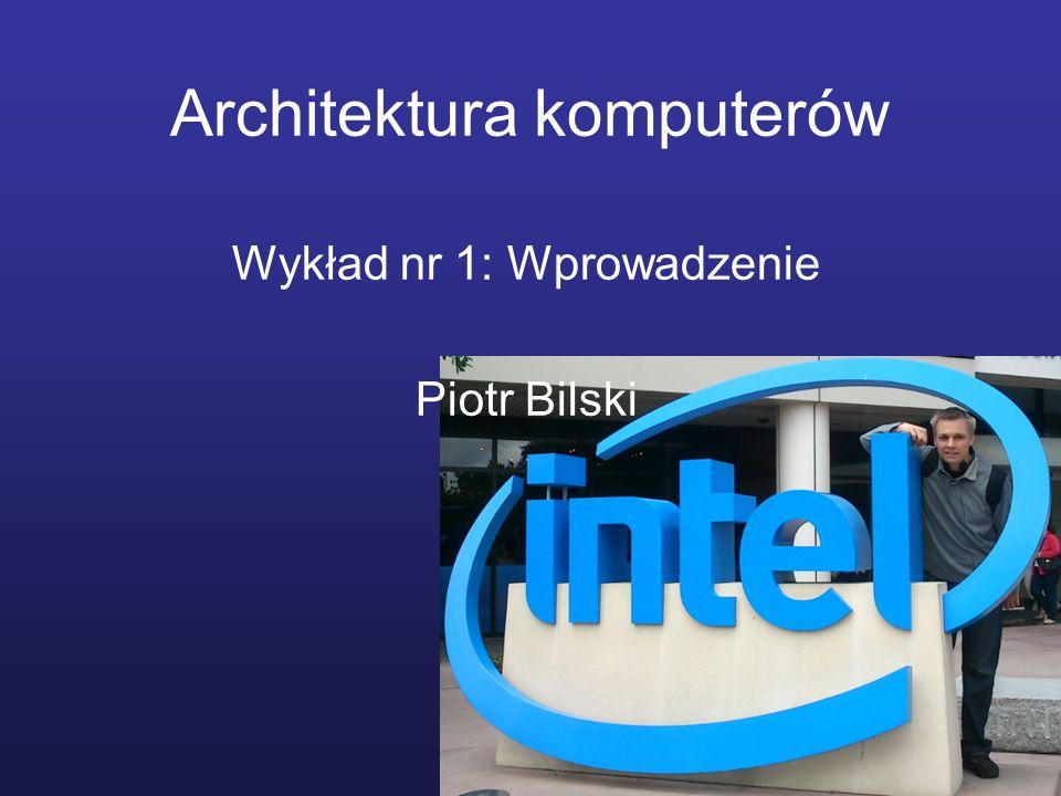 Architektura komputerów Wykład nr 1: Wprowadzenie Piotr Bilski