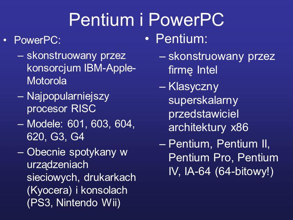 Pentium i PowerPC PowerPC: –skonstruowany przez konsorcjum IBM-Apple- Motorola –Najpopularniejszy procesor RISC –Modele: 601, 603, 604, 620, G3, G4 –O