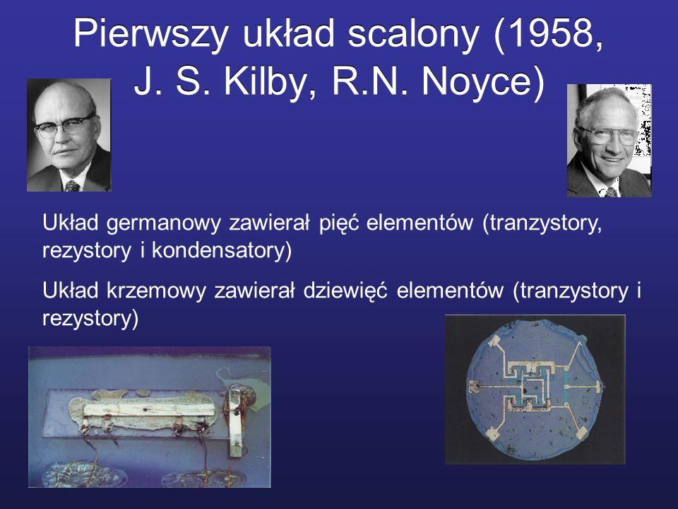 Pierwszy układ scalony (1958, J. S. Kilby, R.N. Noyce) Układ germanowy zawierał pięć elementów (tranzystory, rezystory i kondensatory) Układ krzemowy