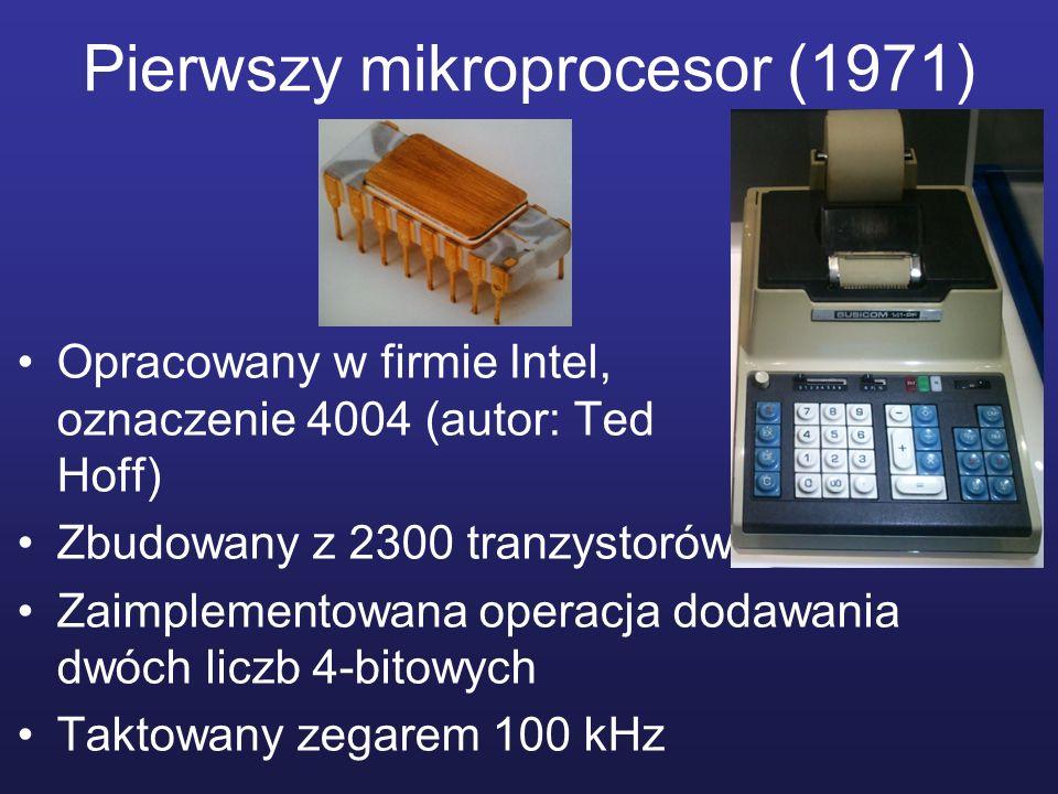 Pierwszy mikroprocesor (1971) Opracowany w firmie Intel, oznaczenie 4004 (autor: Ted Hoff) Zbudowany z 2300 tranzystorów Zaimplementowana operacja dod