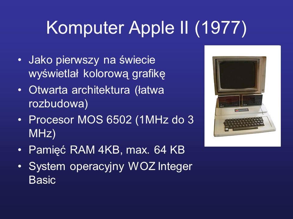 Komputer Apple II (1977) Jako pierwszy na świecie wyświetlał kolorową grafikę Otwarta architektura (łatwa rozbudowa) Procesor MOS 6502 (1MHz do 3 MHz)